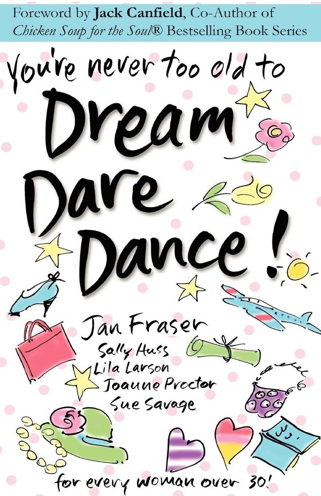 You´re Never Too Old to Dream Dare Dance! als Taschenbuch von Sue Savage, Jan Fraser, Lila Larson - The Choice is Yours Counseling