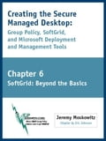 Creating the Secure Managed Desktop: Chapter 6: SoftGrid Part II (Beyond the Basics) - Moskowitz, Jeremy A
