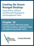 Creating the Secure Managed Desktop: Chapter 10: Finishing Touches with Group Policy: Controlling Hardware, Deploying Printers and Implementing Shadow - Moskowitz, Jeremy A