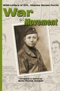 War of Movement: WWII Letters from Cpl. Charles Gerald Purvis