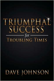 Triumphal Success for Troubling Times - Dave Johnson