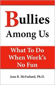 Bullies Among Us. What To Do When Work's No Fun - Jean R. Mcfarland