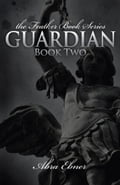 Guardian: Book Two of the Feather Book Series - Abra Ebner