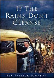 If The Rains Don'T Cleanse - Ben Patrick Johnson