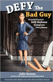 Defy the Bad Guy Powerful Practical Self-Defense Strategies for Every Woman