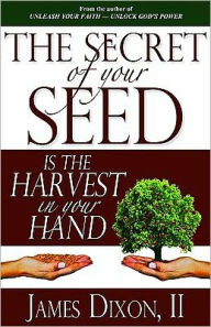 The Secret of Your Seed Is the Harvest in Your Hand - James, James Dixon, II James, James