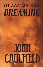 In All My Sad Dreaming - John Caulfield
