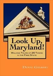 Look Up, Maryland! Walking Tours of 25 Towns in the Free State - Gelbert, Doug