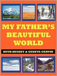 My Father's Beautiful World - Ruth Huskey, Geneva Gervin