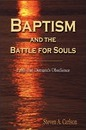Baptism and the Battle for Souls - Steven A. Carlson