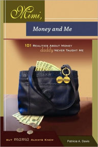 Mimi, Money And Me, 101 Realities About Money Daddy Never Taught Me But Mama Always Knew Patricia Davis Author