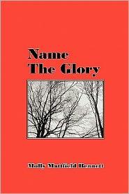 Name The Glory - Molly Mattfield Bennett
