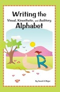 Major, Sarah K.: Writing the Visual, Kinesthetic, and Auditory Alphabet