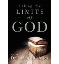 Taking the Limits Off God - Dr James B Richards