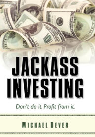 Jackass Investing - Michael Dever