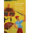 Disarming the Past - Transitional Justice and Ex-Combatants - Ana Cutter Patel