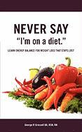 """Never Say, """"I'm on a Diet"""""""