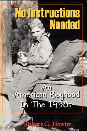 No Instructions Needed: An American Boyhood in the 1950s - Robert G. Hewitt