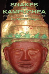 Snakes of Kampuchea: a trilogy of plays about Cambodia Mark Knego Author