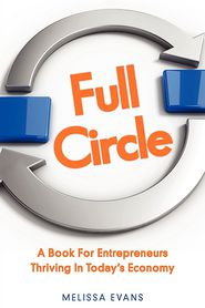 Full Circle, A Book For Entrepreneurs Thriving In Today's Economy - Melissa B Evans