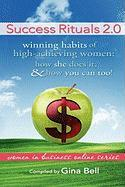 Success Rituals 2.0: Winning Habits of High-Achieving Women; How She Does It and How You Can Too