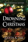 Drowning in Christmas - Judith K. Ivie