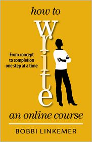 How to Write an Online Course: From Concept to Completion One Step at a Time - Bobbi Linkemer