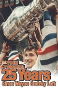 The Trade: 25 Years Since Wayne Gretzky Left - Edmonton Journal