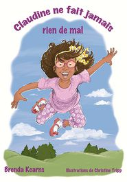 Claudine ne fait jamais rien de mal - Brenda Kearns, Christine Tripp (Illustrator)