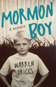 Mormon Boy: A Memoir Warren Driggs Author