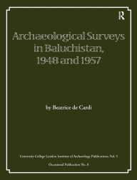 Archaeological Surveys in Baluchistan 1948 and 1957 - Beatrice de Cardi