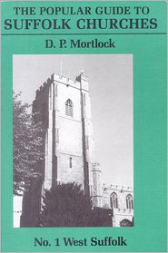 The Popular Guide to Suffolk Churches: Volume 1. West Suffolk - DP Mortlock