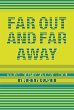 Far Out and Far Away: A Novel of Emergent Evolution - Allen, John Dolphin, Johnny