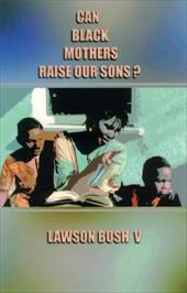 Can Black Mothers Raise Our Sons? - African American Images / Bush, Lawson / Bush V., Lawson