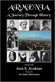 Armenia A Journey Through History - Arra S. Avakian, Ara John Movsesian