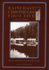 Raincoast Chronicles First Five: Stories & History of the BC Coast, Collector's Edition - White, Howard / White, Howard