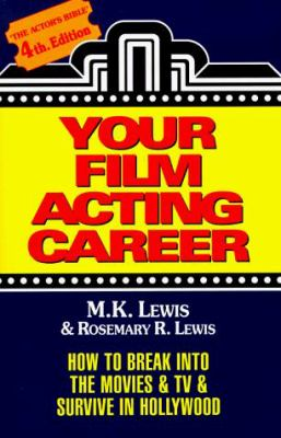 Your Film Acting Career: How to Break Into the Movies & TV & Survive Hollywood - Lewis, M. K. / Lewis, Rosemary R.