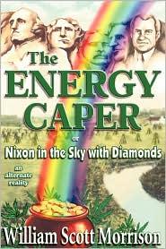 The Energy Caper, or Nixon in the Sky with Diamonds - William Scott Morrison
