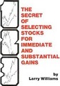 Secret of Selecting Stocks for Immediate and Substantial Gains - Larry R. Williams