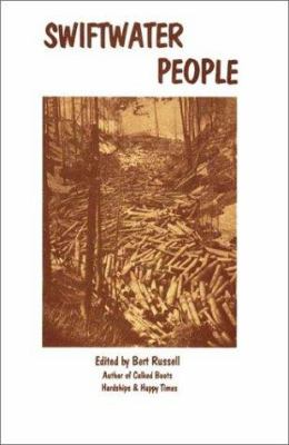 Swiftwater People: Lives of Old Timers on the Upper St. Joe & St. Maries Rivers - Russell, Bert