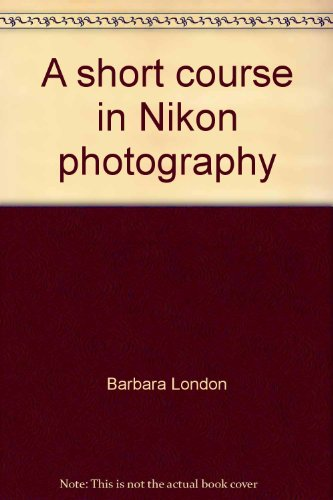 A short course in Nikon photography: A guide to great pictures
