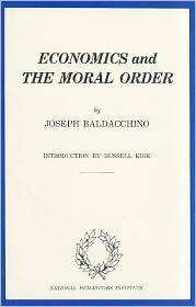 Economics and the Moral Order - Joseph Baldacchino, Russell Kirk (Introduction)