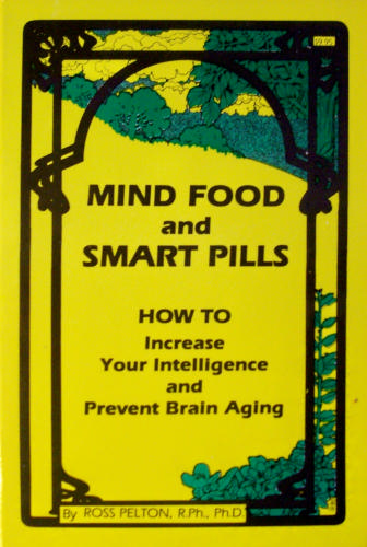 Mind Food and Smart Pills: Nutrients and Drugs That Increase Intelligence and Prevent Brain Aging