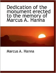 Dedication of the Monument Erected to the Memory of Marcus A. Hanna - Marcus A. Hanna