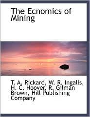 The Ecnomics of Mining - T. A. Rickard, W. R. Ingalls, H. C. Hoover