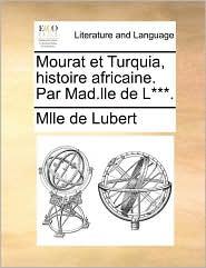 Mourat et Turquia, histoire africaine. Par Mad.lle de L***. - Mlle de Lubert