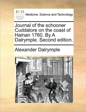 Journal of the schooner Cuddalore on the coast of Hainan 1760. By A Dalrymple. Second edition.