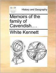 Memoirs of the family of Cavendish.... - White Kennett