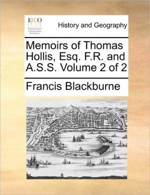 Memoirs of Thomas Hollis, Esq. F.R. and A.S.S. Volume 2 of 2