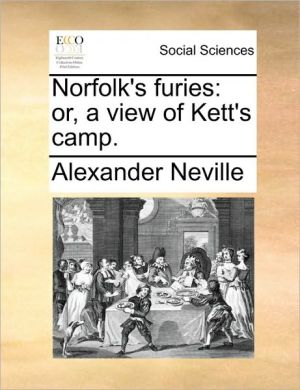 Norfolk's furies: or, a view of Kett's camp. - Alexander Neville